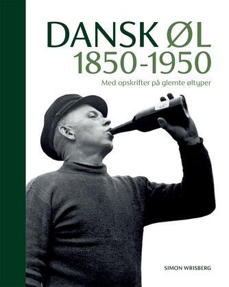 Simon Wrisberg: Dansk øl - 1850-1950 : med opskrifter på glemte øltyper