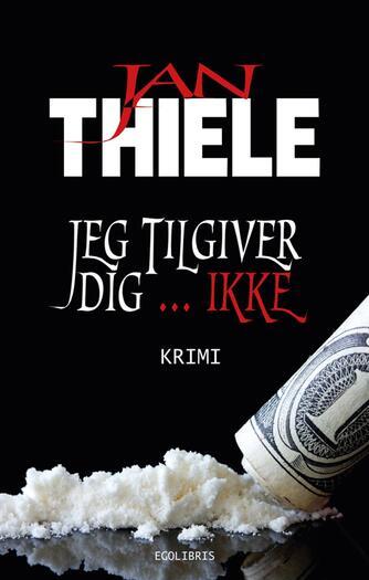 Jan Thiele: Jeg tilgiver dig - ikke : krimi
