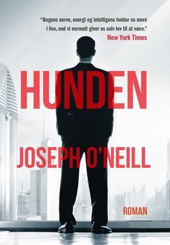 Joseph O'Neill: Hunden : roman