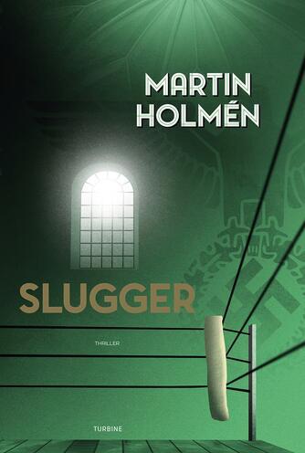 Martin Holmén (f. 1974): Slugger : thriller