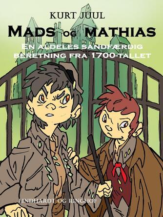 Kurt H. Juul: Mads og Mathias : en aldeles sandfærdig beretning fra 1700-tallet