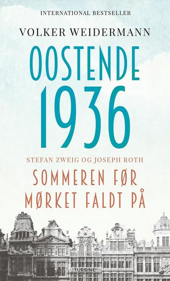 Volker Weidermann (f. 1969): Oostende 1936 : Stefan Zweig og Joseph Roth : sommeren før mørket faldt på