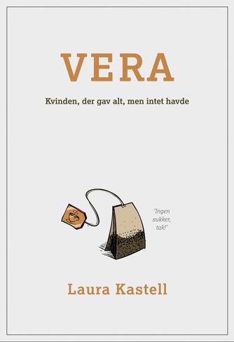 Laura Kastell (f. 1995): Vera : kvinden, der gav alt, men intet havde