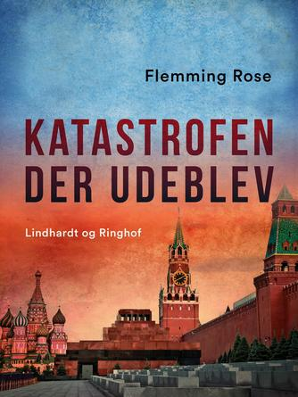 Flemming Rose: Katastrofen der udeblev : Rusland i forvandling 1992-1996