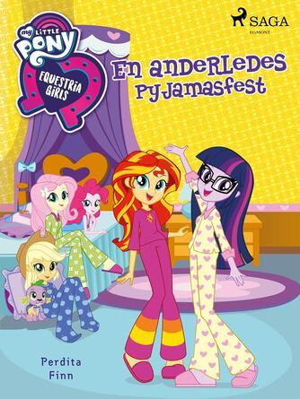 Perdita Finn: My little pony - Equestria girls - en anderledes pyjamasfest