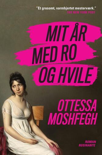 Ottessa Moshfegh: Mit år med ro og hvile : roman