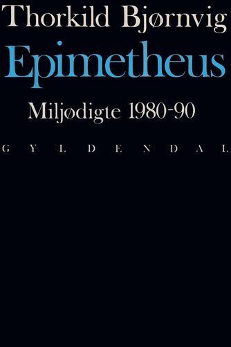 Thorkild Bjørnvig: Epimetheus : miljødigte 1980-90