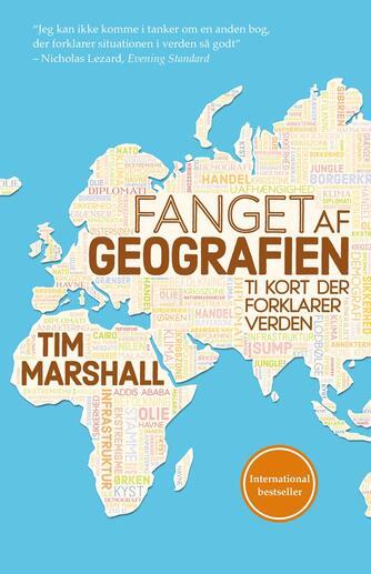 Tim Marshall: Fanget af geografien : ti kort der forklarer verden