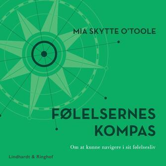 Mia Skytte O'Toole: Følelsernes kompas : om at kunne navigere i sit følelsesliv
