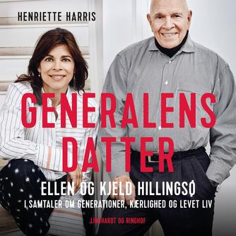 Henriette Harris: Generalens datter : Ellen og Kjeld Hillingsø : i samtaler om generationer, kærlighed og levet liv