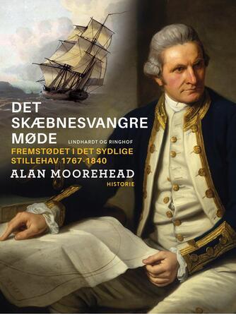 Alan Moorehead: Det skæbnesvangre møde : fremstødet i det sydlige Stillehav 1767-1840