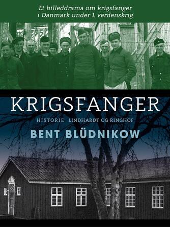 Bent Blüdnikow: Krigsfanger : et billeddrama om krigsfanger i Danmark under 1. verdenskrig