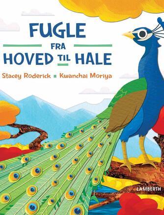 Stacey Roderick, Kwanchai Moriya: Fugle - fra hoved til hale