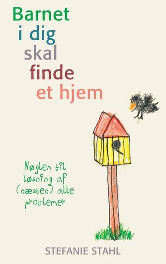 Stefanie Stahl: Barnet i dig skal finde et hjem : nøglen til løsning af (næsten) alle problemer