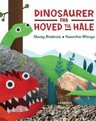 Stacey Roderick, Kwanchai Moriya: Dinosaurer - fra hoved til hale