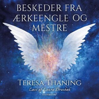 Teresa Thaning: Beskeder fra ærkeengle og mestre : om at udleve dit fulde spirituelle potentiale ved at lytte til dem