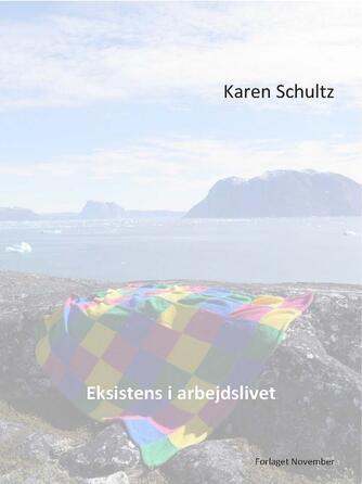 Karen Schultz: Eksistens i arbejdslivet