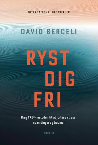 David Berceli: Ryst dig fri : brug TRE-metoden til at forløse stress, spændinger og traumer