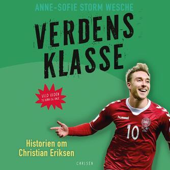 Anne-Sofie Storm Wesche (f. 1973): Verdensklasse : historien om Christian Eriksen