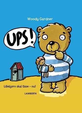 Woody Gardner: Ups! - Lillebjørn skal tisse - nu!