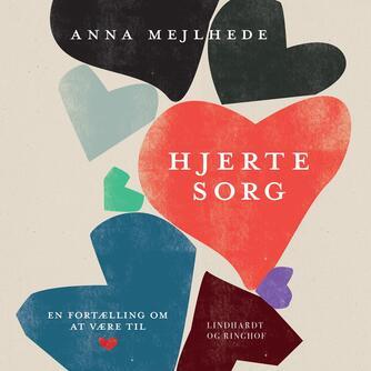 Anna Mejlhede: Hjertesorg : en fortælling om at være til