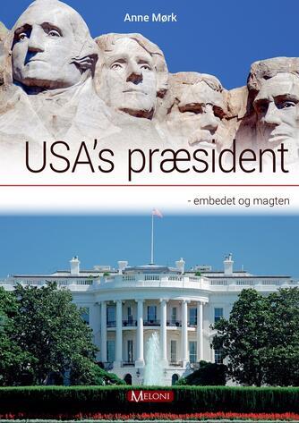Anne Mørk: USA's præsident : embedet og magten