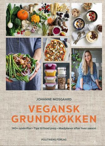 Johanne Mosgaard: Vegansk grundkøkken : 140+ opskrifter, tips til food prep, madplaner efter hver sæson