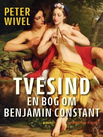 Peter Wivel: Tvesind : en bog om Benjamin Constant