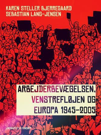 : Arbejderbevægelsen, venstrefløjen og Europa 1945-2005