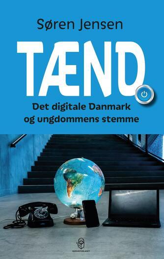 Søren Jensen (f. 1964-10-16): Tænd : det digitale Danmark og ungdommens stemme