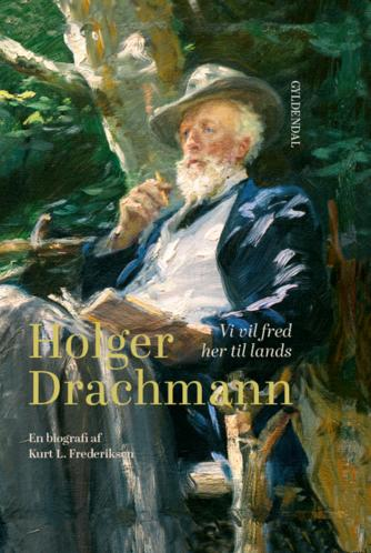 Kurt L. Frederiksen (f. 1951): Holger Drachmann : vi vil fred her til lands : en biografi
