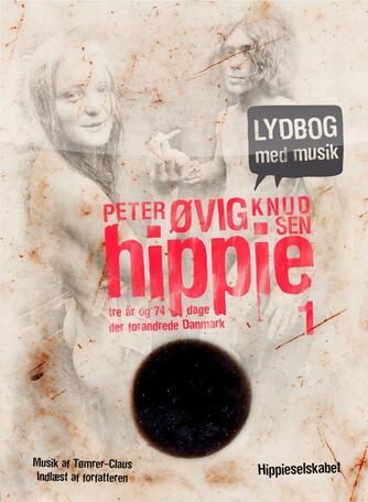 Peter Øvig Knudsen: Hippie. 1, Tre år og 74 dage der forandrede Danmark