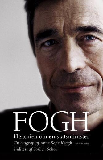 Anne Sofie Kragh: Fogh - historien om en statsminister : en biografi (Ved Torben Sekov)