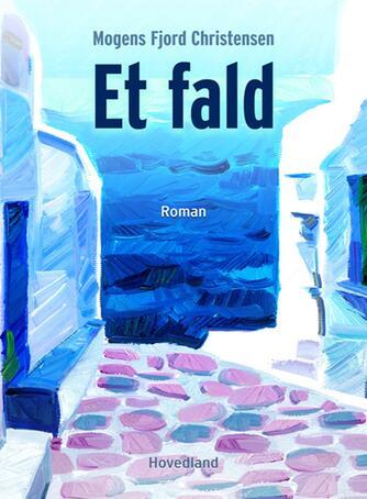 Mogens Fjord Christensen: Et fald : roman