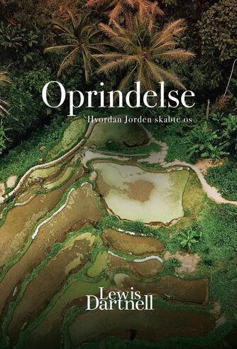 Lewis Dartnell: Oprindelse : hvordan Jorden skabte os