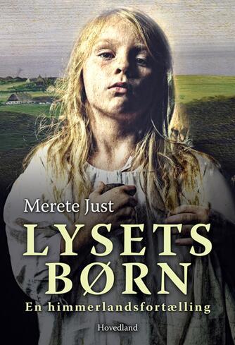 Merete Just: Lysets børn : en himmerlandsfortælling