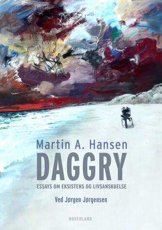 Martin A. Hansen (f. 1909): Daggry : essays om eksistens og livsanskuelse