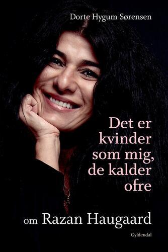 Dorte Hygum Sørensen, Razan Haugaard: Det er kvinder som mig, de kalder ofre : om Razan Haugaard