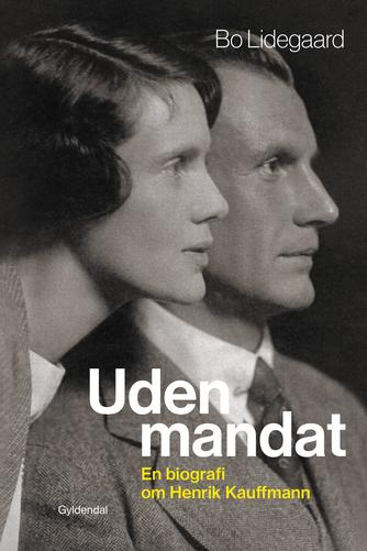 Bo Lidegaard: Uden mandat : en biografi om Henrik Kauffmann