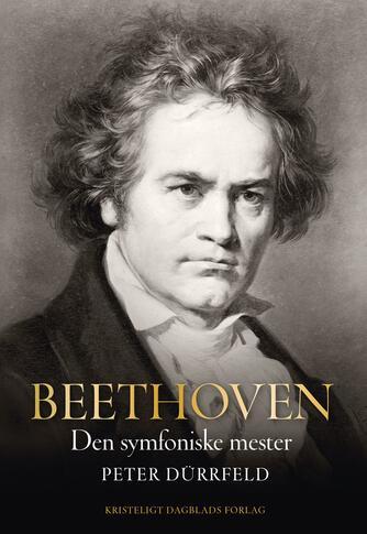 Peter Dürrfeld: Beethoven : Den symfoniske mester