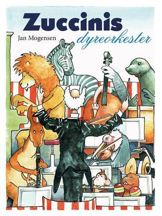 Jan Mogensen (f. 1945): Zuccinis dyreorkester