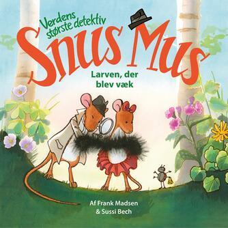 Frank Madsen (f. 1962), Sussi Bech: Verdens største detektiv Snus Mus - larven, der blev væk