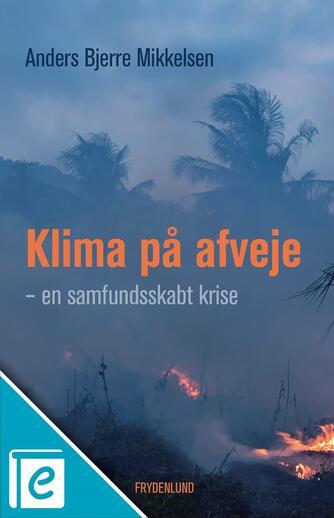 Anders Bjerre Mikkelsen: Klima på afveje : en samfundsskabt krise