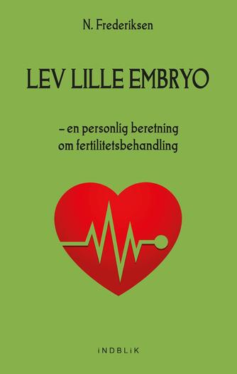 N. Frederiksen: Lev lille embryo : en personlig beretning om fertilitetsbehandling