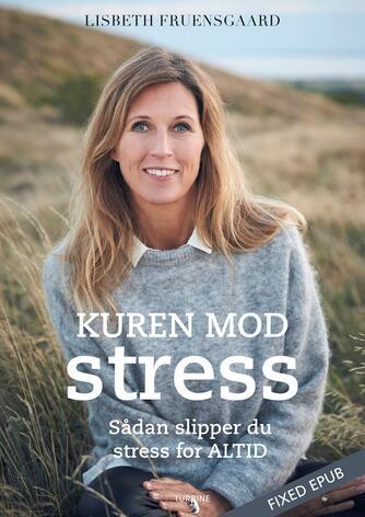 Lisbeth Fruensgaard (f. 1970): Kuren mod stress : sådan slipper du stress for altid