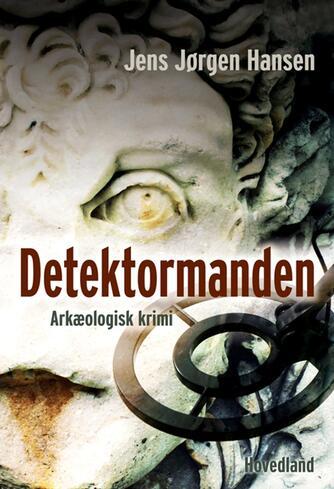 Jens Jørgen Hansen (f. 1961-01-10): Detektormanden : arkæologisk krimi