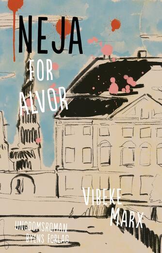 Vibeke Marx: Neja for alvor : ungdomsroman