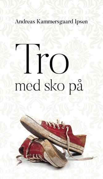 Andreas Kammersgaard Ipsen (f. 1983): Tro med sko på
