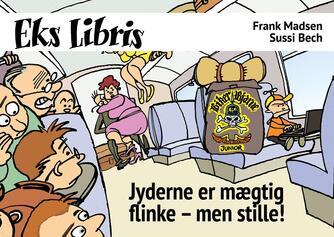 Frank Madsen (f. 1962), Sussi Bech: Jyderne er mægtig flinke - men stille!