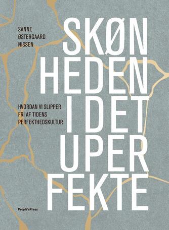 Sanne Østergaard Nissen: Skønheden i det uperfekte : hvordan vi slipper fri af tidens perfekthedskultur